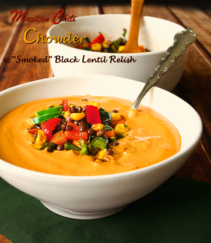 "Mexican Chili Chowder with ""Smoked"" Black Lentil Relish"